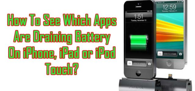 How To See Which Apps Are Draining Battery On iPhone, iPad or iPod Touch?