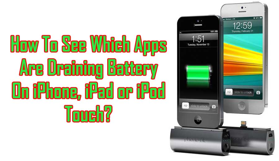 How To Check Which Apps Are Draining Battery Fast On iPhone, iPad or iPod Touch