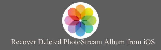 How To Recover Deleted PhotoStream Album From iOS Device