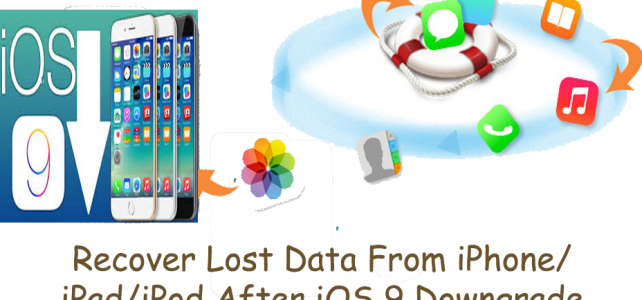 How To Restore Lost Data From iPhone/ iPad/iPod After iOS 9 Downgrade On Windows/Mac?