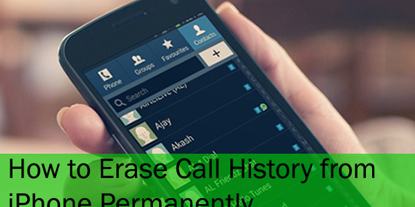 How To Permanently Erase Call History From iPhone [100% Unrecoverable]