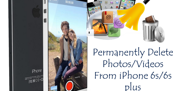How To Permanently Delete Photos/Videos From iPhone 6s/6s plus On Windows/Mac