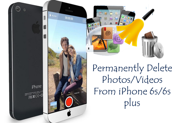 Permanently Delete Photos/Videos From iPhone 6s/6s plus