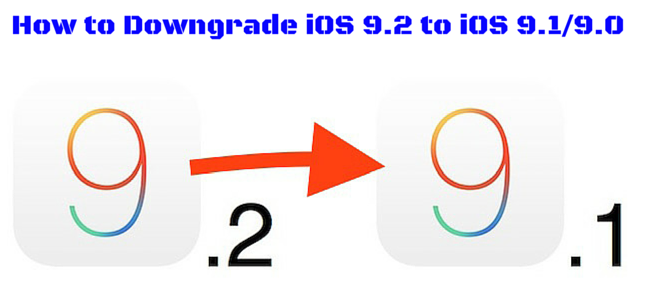downgrade iOS 9.2 to iOS 9.1/9.0