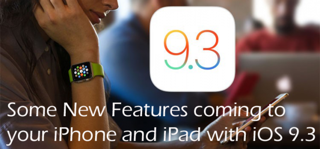 Some New Features Coming to your iPhone and iPad with iOS 9.3