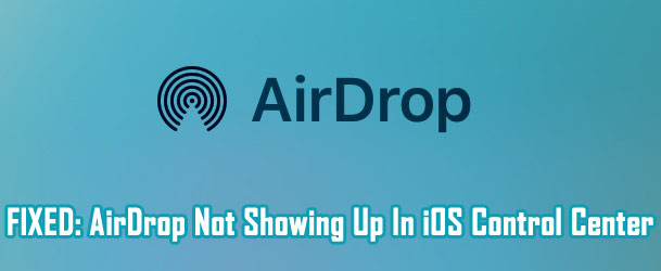 Solved: AirDrop Not Showing Up In iOS Control Center on iPhone