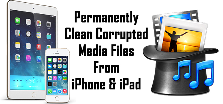 Permanently Delete Corrupted Files From iPhone and iPad
