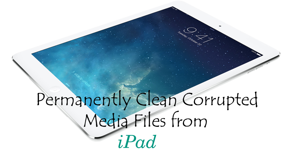 delete corrupt medaia files from ipad