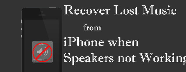 How to Recover Lost Music from iPhone when Speakers not Working on Windows/Mac