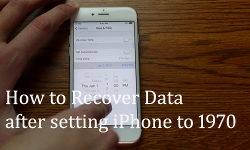 How To Recover Data After Changing iPhone Date To Jan 1, 1970