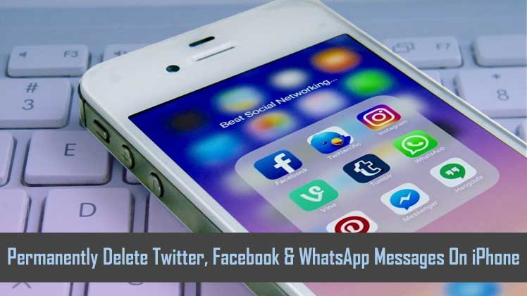 Permanently Delete Facebook, Twitter and WhatsApp Messages