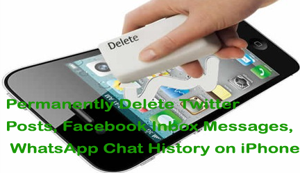 How to Permanently Delete Twitter Posts, Facebook Inbox Messages, WhatsApp Chat History on iPhone