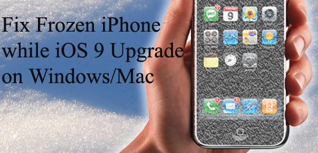 How to Fix Frozen iPhone while iOS 9 Upgrade on Windows/Mac