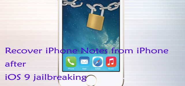 Recover iPhone Notes from iPhone after iOS 9 Jailbreaking on Windows/Mac