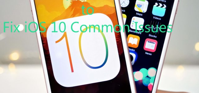 8 Common iOS 10 Problems and How to Fix them?