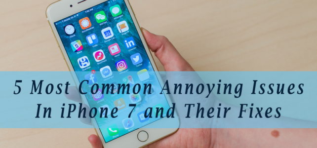5 Most Common Annoying Issues In iPhone 7 and Their Fixes