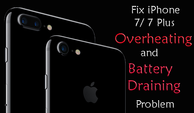 fix iPhone 7/ 7 Plus overheating and battery draining problem