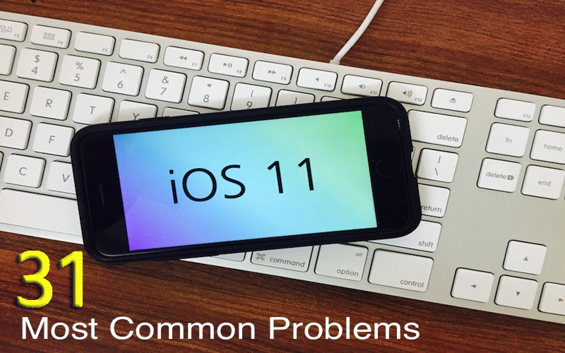 31 Common iOS 11 Problems on iPhone/iPad And their Solutions