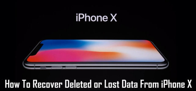 iPhone X Data Recovery: Recover Deleted/Lost Data From iPhone X
