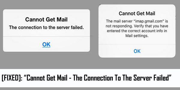 "How To Fix ""Cannot Get Mail – The Connection To The Server Failed"" Error on iPhone/iPad/iPod Touch"