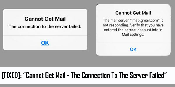 "How To Fix ""Cannot Get Mail - The Connection To The Server Failed"