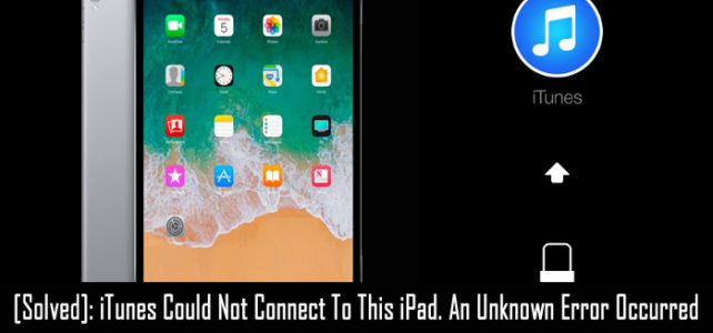 [Solved]: iTunes Could Not Connect To This iPad. An Unknown Error Occurred