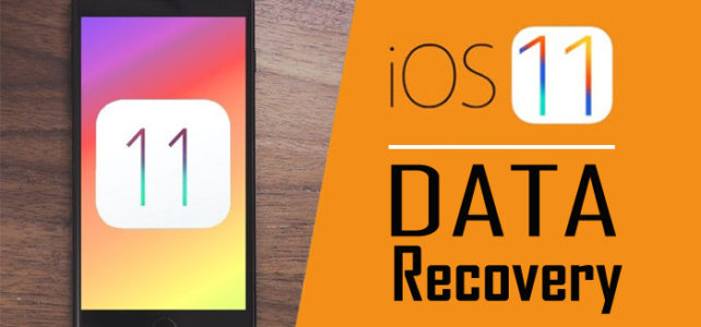 iOS 11 Data Recovery: Recover Lost Data From iPhone/iPad on iOS 11