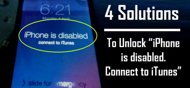 "How To Unlock ""iPhone is disabled. Connect to iTunes"""