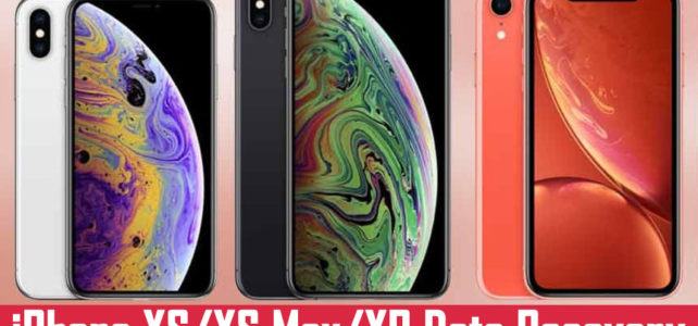 How To Recover Deleted Data From iPhone XS/XS Max/XR