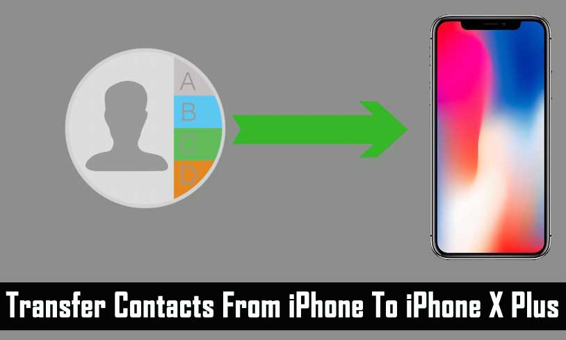 Transfer Contacts To iPhone X Plus